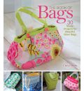 The Book of Bags: 30 Stylish Projects for Beautiful Sewn Bags