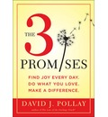 The 3 Promises: Find Joy Every Day. Do What You Love. Make a Difference
