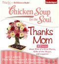Chicken Soup for the Soul: Thanks Mom: 32 Stories about One of a Kind Moms, Gifts of the Heart and Legacies