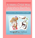 A Merry Child Was Alpha Bette: Including the Godfrey Method of Phonics Discovery