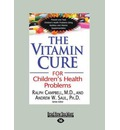 The Vitamin Cure for Children's Health Problems: Prevent and Treat Children's Health Problems Using Nutrition and Vitamin Supplementation