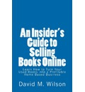 An Insider's Guide to Selling Books Online: Learn How to Create a Work from Home Business