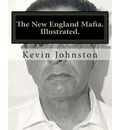 The New England Mafia. Illustrated.: With Testimoney from Frank Salemme and a Us Government Time Line.