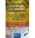 Implementing Program Management: Templates and Forms Aligned with the Standard for Program Management, Third Edition (2013) and Other Best Practices
