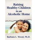 Raising Healthy Children in an Alcoholic Home