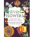 Seven Flowers: And How They Shaped Our World