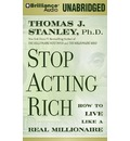 Stop Acting Rich: And Start Living Like a Real Millionaire
