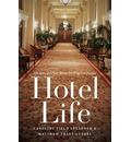 Hotel Life: The Story of a Place Where Anything Can Happen