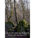 Old Playgrounds: An Anthology Edited by Sue Knight