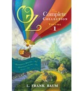 Oz, the Complete Collection: Wonderful Wizard of Oz; Marvelous Land of Oz; Ozma of Oz Volume 1