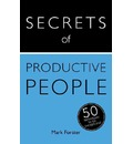 Secrets of Productive People: The 50 Strategies You Need to Get Things Done: Teach Yourself