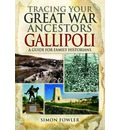Tracing Your Great War Ancestors - The Gallipoli Campaign: A Guide for Family Historians