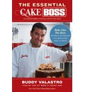 The Essential Cake Boss: Bake Like the Boss - Recipes & Techniques You Absolutely Have to Know