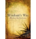 Wisdoms's Way the Art of the True Leader: Daily Thoughts to Inspire the Leader in You
