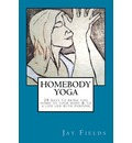 Homebody Yoga: A 28-Day Course to Bring You Home to Your Body and to a Life Led with Purpose