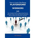 How to Land a Top-Paying Playground Workers Job: Your Complete Guide to Opportunities, Resumes and Cover Letters, Interviews, Salaries, Promotions, What to Expect From Recruiters and More