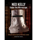 Ned Kelly: Under the Microscope