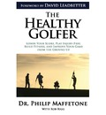 The Healthy Golfer: Lower Your Score, Play Injury-Free, Build Fitness, and Improve Your Game from the Ground Up