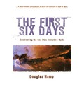 The First Six Days: Confronting the God-Plus-Evolution Myth