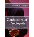 Confessions of a Sociopath: Criminal Behavior, Drug Addiction, Alcoholism: One Man's Story of Breaking Free