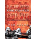 A Day in the Life of A U.S. Air Force Fire Fighter During the Cold War: Sometimes It Was Hell on Earth