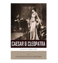 Caesar & Cleopatra: History's Most Powerful Couple
