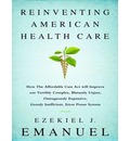 Reinventing American Health Care: How the Affordable Care Act Will Improve Our Terribly Complex, Blatantly Unjust, Outrageously Expensive, Grossly Inefficient, Error Prone System