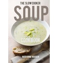 The Slow Cooker Soup Cookbook: Delicious Soup Recipes for Your Slow Cooker