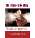 Hashimoto Healing. the Holistic Treatment of Hashimoto's Thyroiditis