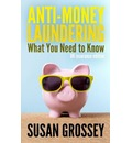 Anti-Money Laundering: What You Need to Know (UK Insurance Edition): A Concise Guide to Anti-Money Laundering and Countering the Financing of Terrorism (AML/Cft) for Those Working in the UK Insurance Sector