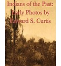 Indians of the Past: Early Photos by Edward S. Curtis
