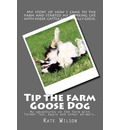 Tip the Farm Goose Dog: My Adventures on the Farm with Farmer Ted, Aggie and Other Animals.