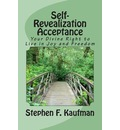 Self-Revealization Acceptance - An Introduction: Your Divine Right to Live in Joy and Freedom