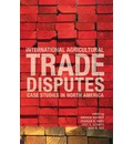 International Agricultural Trade Disputes: Case Studies in North America