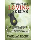How We Stopped Loving the Bomb: An Insider's Account of the World on the Brink of Banning Nuclear Arms