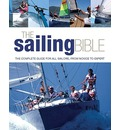 The Sailing Bible: The Complete Guide for All Sailors, from Novice to Expert