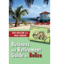 Business & Retirement Guide to Belize: The Last Virgin Paradise