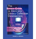 The Kovacs Guide to Electronic Library Collection Development: Essential Core Subject Collections, Selection Criteria, and Guidelines