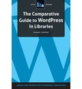 The Compartive Guide to WordPress in Libraries: A LITA Guide