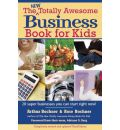 The New Totally Awesome Business Book for Kids (and Their Parents)