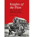 Knights of the Plow: Oliver H. Kelley and the Origins of the Grange in Republican Ideology (Henry a Wallace Series on Agricultural History and Rural Studies)