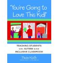"""""""You'RE Going to Love This Kid"""": Teaching Students with Autism in the Inclusive Classroom"""