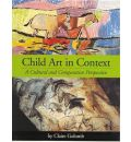 Child Art in Context: A Cultural and Comparative Perspective