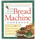 The Bread Lover's Bread Machine Cookbook: A Master Baker's 300 Favourite Recipes for Perfect Every Time Bread - from Every Kind of Machine