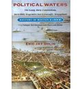 Political Waters: The Long, Dirty, Contentious, Incredibly Expensive But Eventually Triumphant History of Boston Harbor-A Unique Environmental Success Story
