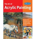 The Art of Acrylic Painting: Discover All the Techniques You Need to Know to Create Beautiful Paintings in Acrylic