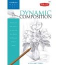 Dynamic Composition: Discover Your Inner Artist as You Explore the Basic Theories and Techniques of Pencil Drawing