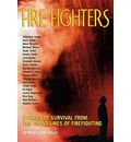 Fire Fighters: Stories of Survival from the Front Lines of Firefighting