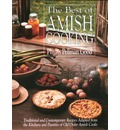 The Best of Amish Cooking: Traditional and Contemporary Recipes Adapted from the Kitchens and Pantries of Old Order Amish Cooks