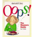 Oops!: The Manners Guide for Girls
